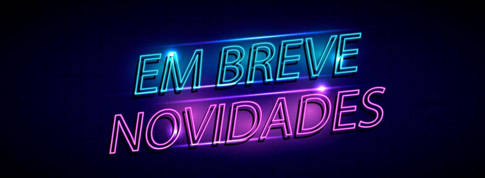 EM BREVE NOVIDADES